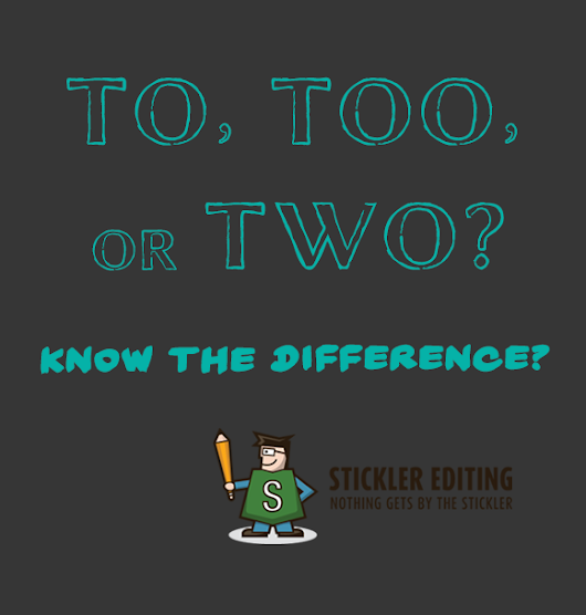 To, Too, or Two? Know the Difference - Stickler Editing
