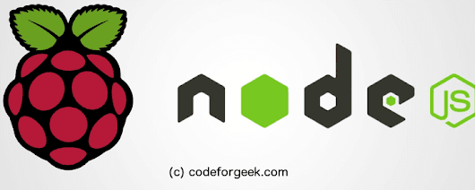 RaspberryPI and Node.js : Step by Step Installation Guide | Code for geek