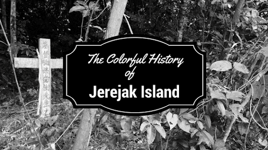 The Colorful History of Jerejak Island in Penang, Malaysia