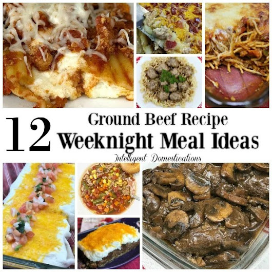 12 Ground Beef Recipe Weeknight Meal Ideas | Intelligent Domestications