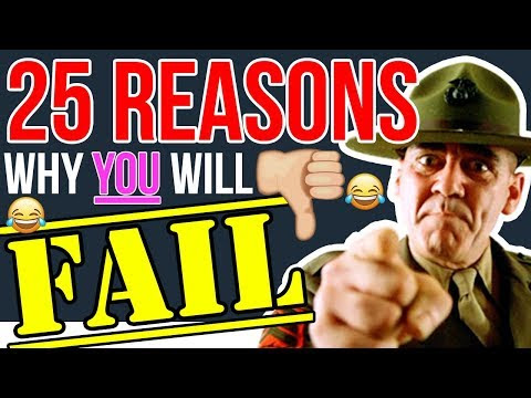 25 Reasons Why You WILL FAIL