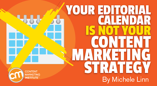 Editorial Calendar: It's Not Your Content Marketing Strategy