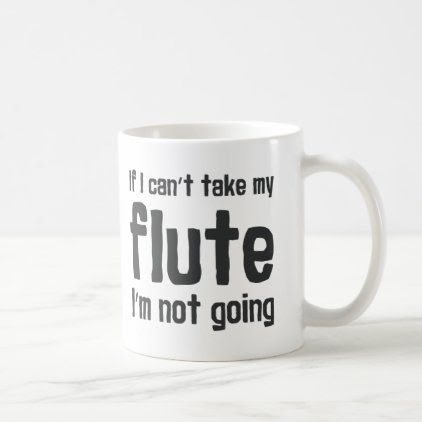 If I Can't Take my Flute, I'm not Going Coffee Mug