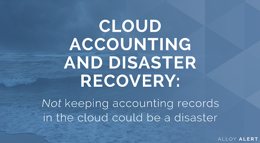 Not Keeping Accounting Records in the Cloud Could be a Disaster - Alloy Silverstein