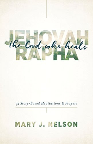 Jehovah-Rapha: The God Who Heals: 72 Story-Based Meditations and Prayers