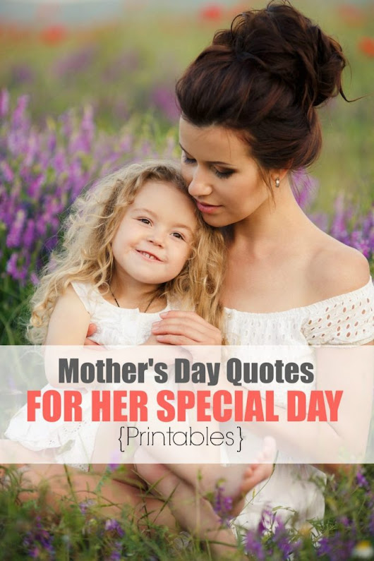 5 Mother's Day Quotes for Her Special Day {Printables}