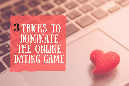 3 effortless tricks to dominate the online dating game