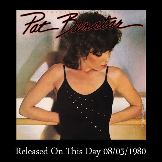 "August 5th In Album History – Pat Benatar ""Crimes of Passion"" / 1980"