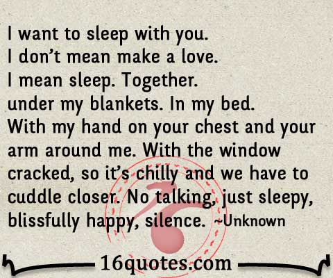 I want to sleep with you, no talking just happy silence