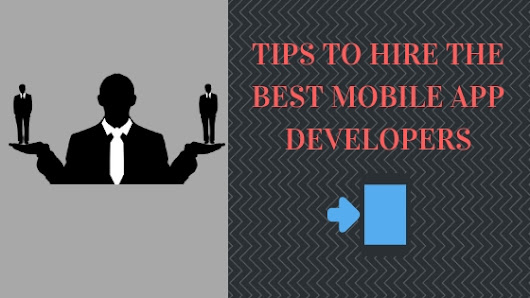 TIPS TO HIRE THE BEST MOBILE APP DEVELOPERS (Posts by Gaurav Singh)