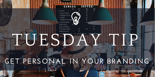 Tuesday Tip: Get personal and strengthen your brand in the process