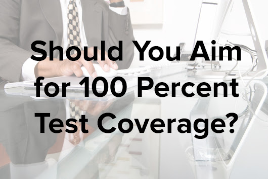 Should You Aim for 100 Percent Test Coverage? - NDepend