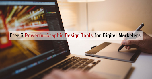 [Free] 3 Powerful Graphic Design Tools for Digital Marketers