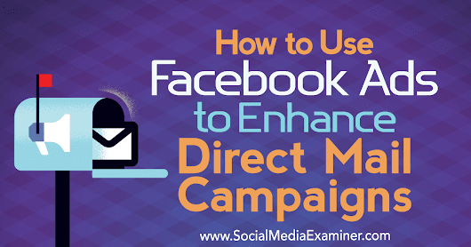 How to Use Facebook Ads to Enhance Direct Mail Campaigns : Social Media Examiner