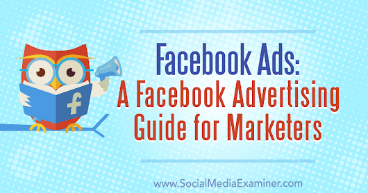 Facebook Ads: A Facebook Advertising Guide for Marketers