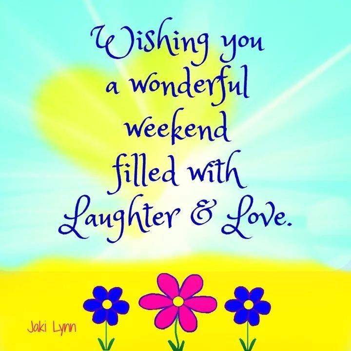 Wishing You A Wonderful Weekend Filled With Laughter And Love
