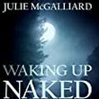 Waking Up Naked in Strange Places by Julie McGalliard