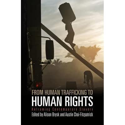 From Human Trafficking To Human Rights Reframing Contemporary Slavery By Alison Brysk Reviews