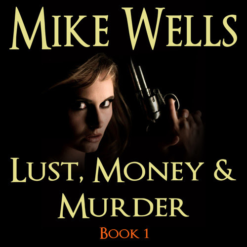 Lust, Money & Murder Book 1 (FREE Audiobook) by MikeWellsAuthor