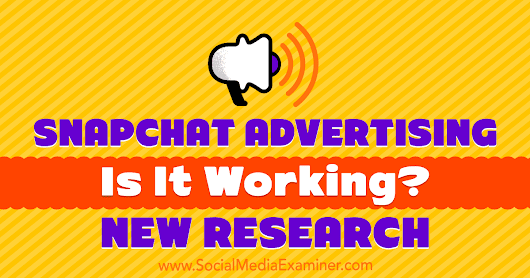 Snapchat Advertising: Is It Working? New Research : Social Media Examiner