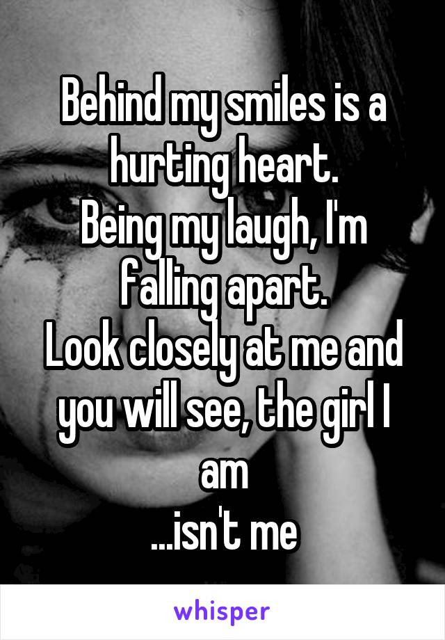 Behind My Smiles Is A Hurting Heart Being My Laugh Im Falling