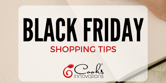 Black Friday Shopping Tips – Cooks Innovations