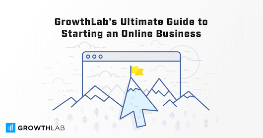 GrowthLab's Ultimate Guide to Starting an Online Business