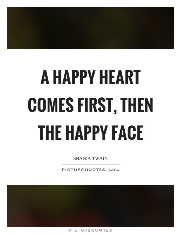 A Happy Heart Comes First Then The Happy Face Picture Quotes
