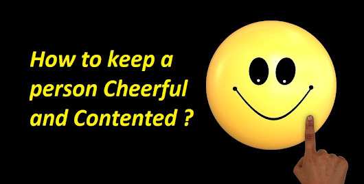 How to keep a person Cheerful & Contented instead of being Angry with you?