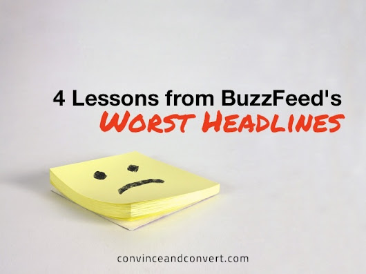4 Lessons from BuzzFeed's Worst Headlines | Convince and Convert: Social Media Strategy and Content Marketing Strategy