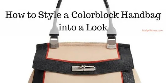 How to Style a Colorblock Handbag into a Look - Bridgette Raes Style Expert