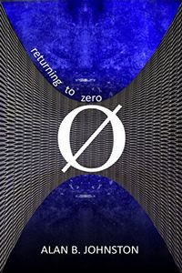 Returning to Zero by Alan B. Johnston
