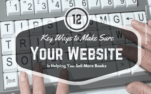 12 Key Ways to Make Sure Your Website is Helping You Sell More Books | Author Marketing Experts, Inc.