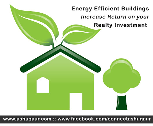 Increase Return on your Realty Investment By Using Energy Efficient Buildings