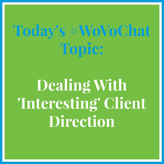"World Voices #WoVoChat ""Working With 'Interesting' Client Direction"" 12-16-15 (with images, tweets) · pamelamuldoon"
