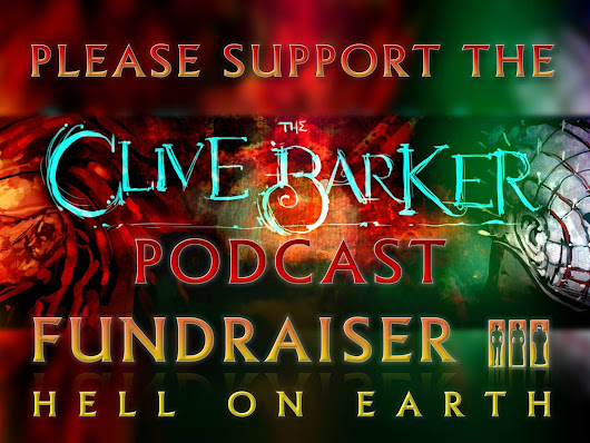 Clive Barker Podcast Presents Fundraiser III : Hell on Earth