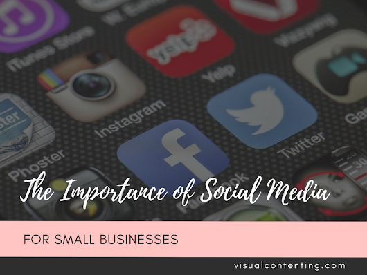 The Importance of Social Media for Small Businesses - Visual Contenting