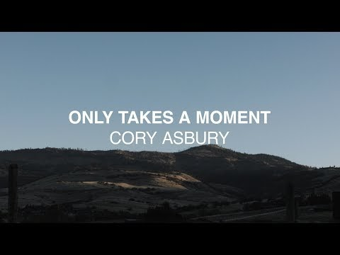 Only Takes a Moment Lyrics - Cory Asbury