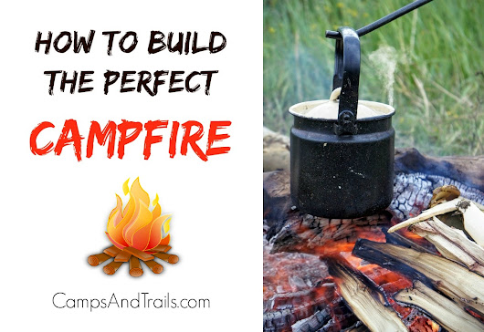 How to Build a Perfect Campfire | Best Ways to Build a Campfire