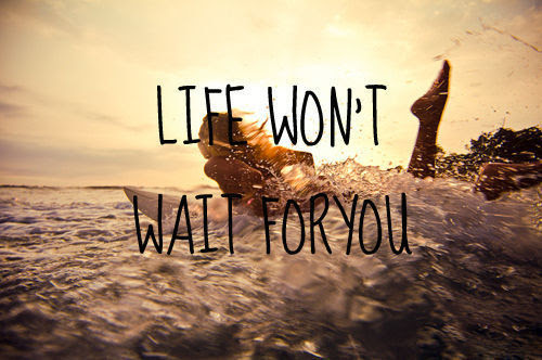 Life Will Not Wait For You Quote Picture