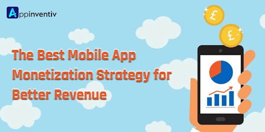 Opt for the Best Mobile App Monetization Strategy for Better Revenue