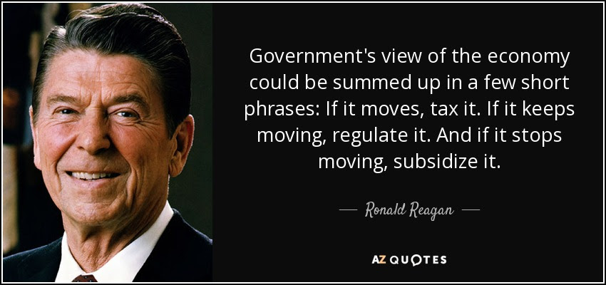 """Image result for """"If it moves, tax it. If it keeps moving, regulate it. And if it stops moving, subsidize it."""""""
