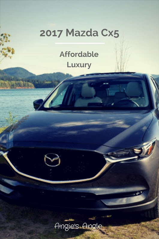 Luxury Calls in the New 2017 Mazda Cx5 ⋆ Angie's Angle