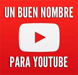 Cómo Elegir Un Buen Nombre Para Tu Canal De Youtube