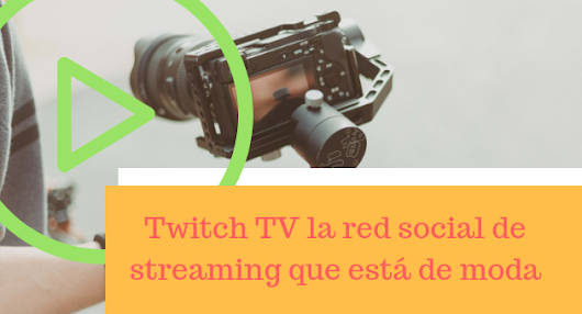 Twitch TV la red social de streaming que está de moda