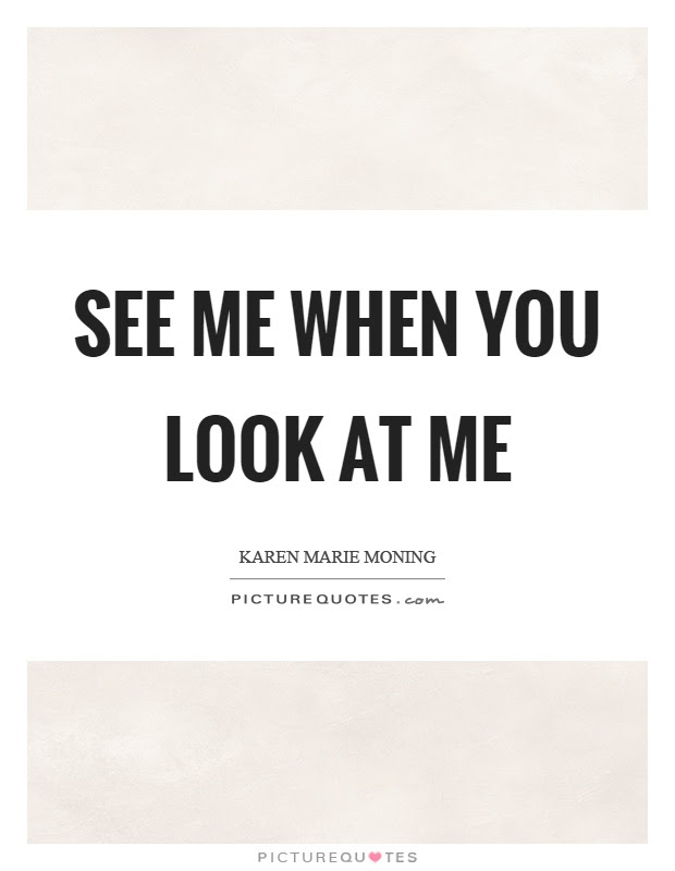 You Look At Me Quotes Hsin