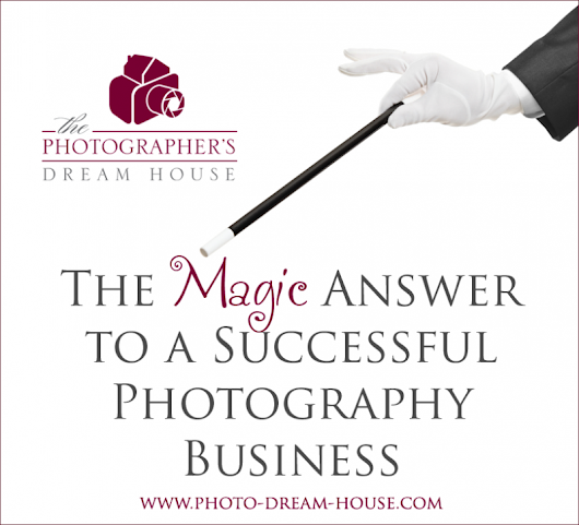 The Magic Answer to a Successful Photography Business | Photographer's Dream HousePhotographer's Dream HouseBuilding your business one brick at a time.