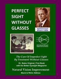 http://www.adlibris.com/images/6491822/perfect-sight-without-glasses-the-cure-of-imperfect-sight-by-treatment-without-glasses---dr-bates-original-first-book--natural-vision-improvement.jpg