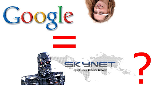 But really GOOGLE is turning, one step at a time, more and more, in SKYNET style TERMINATOR ??? - Libero credente