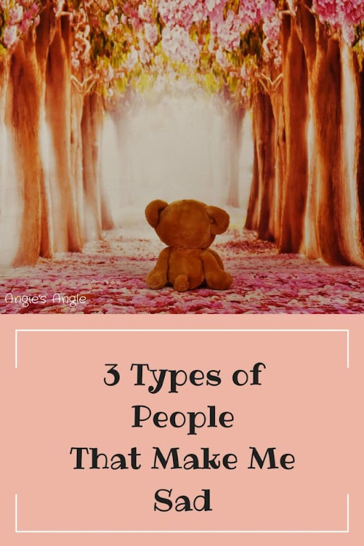 3 Types of People that Make Me Sad ⋆ Angie's Angle